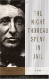 The Night Thoreau Spent in Jail: A Play - Jerome Lawrence;Robert E. Lee