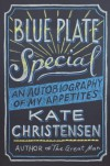 Blue Plate Special: An Autobiography of My Appetites - Kate Christensen