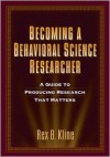 Becoming a Behavioral Science Researcher: A Guide to Producing Research That Matters - Rex B. Kline