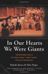 In our Hearts we were Giants: The Remarkable Story of the Lilliput Troupe, a Dwarf Family's Survival of the Holocaust - Yehuda Koren, Eilat Negev
