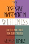 The Possessive Investment In Whiteness - George Lipsitz