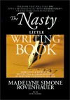 The Nasty Little Writing Book: Longtime New York Publishing Insider Reveals Secrets Only Best-Selling Authors Know - Madelyne Simone Rovenhauer, D.W. St. John