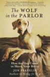 The Wolf in the Parlor: The Eternal Connection between Humans and Dogs - Jon Franklin
