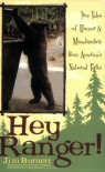 Hey Ranger! True Tales of Humor & Misadventure from America's National Parks - Jim Burnett, Tom Kiernan