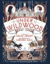 Under Wildwood - Carson Ellis, Colin Meloy