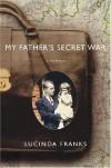 My Father's Secret War: A Memoir - Lucinda Franks
