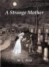 A STRANGE MOTHER - M. L.  Reid