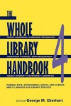 Whole Library Handbook 4: Current Data, Professional Advice, and Curiosa about Libraries and Library Services (Whole Library Handbook: Current Data, Professional Advice, & Curios) (Pt. 4) - George M. Eberhart