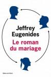 Le Roman du mariage - Jeffrey Eugenides, Olivier Deparis