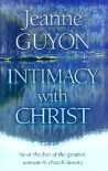 Intimacy with Christ - Jeanne Marie Bouvier de la Motte Guyon