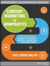 Content Marketing for Nonprofits: A Communications Map for Engaging Your Community, Becoming a Favorite Cause, and Raising More Money (The Jossey-Bass Nonprofit Guidebook Series) - Kivi Leroux Miller