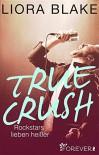 True Crush: Rockstars lieben heißer (True-Rockstars-Reihe 1) - Liora Blake