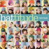 Hattitude: Knits for Every Mood - Cathy Carron