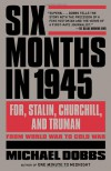 Six Months in 1945: FDR, Stalin, Churchill, and Truman--from World War to Cold War (Vintage) - Michael Dobbs