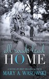 All Roads Lead Home - Mary A. Wasowski