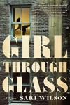 Girl Through Glass: A Novel - Sari Wilson