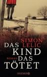 Das Kind, das tötet: Roman - Simon Lelic