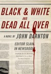 Black and White and Dead All Over - John Darnton