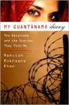 My Guantanamo Diary: The Detainees and the Stories They Told Me - Mahvish Khan