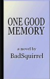 One Good Memory - BadSquirrel