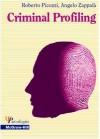 Criminal Profiling: Dall'analisi della scena del delitto al profilo psicologico del criminale - Massimo Picozzi, Angelo Zappalà