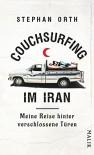 Couchsurfing im Iran: Meine Reise hinter verschlossene Türen - Stephan Orth