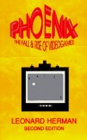 Phoenix: The Fall & Rise of Videogames - 'V Feinstein Keith',  'Herman Leonard'