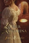 Luther and Katharina: A Novel of Love and Rebellion - Jody Hedlund