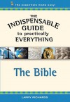 The Indispensable Guide to Practically Everything: The Bible - Lawrence O. Richards