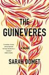 The Guineveres: A Novel - Sarah Domet