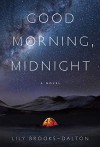 Good Morning, Midnight: A Novel - Lily Brooks-Dalton