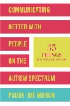 Communicating Better with People on the Autism Spectrum: 35 Things You Need to Know - Paddy-Joe Moran