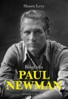 Paul Newman. Biografia - Shawn Levy