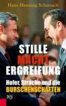 Stille Machtergreifung: Hofer, Strache und die Burschenschaften - Hans-Henning Scharsach