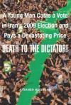 Death To The Dictator! : A Young Man Casts a Vote in Iran's 2009 Election and Pays a Devastating Price - Afsaneh Moqadam