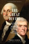 The Great Divide: The Conflict between Washington and Jefferson That Defined America, Then and Now - Thomas Fleming
