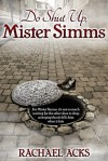Do Shut Up, Mister Simms - Rachael Acks