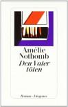 Den Vater töten - Amélie Nothomb