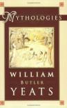 Mythologies - William Butler Yeats