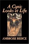 A Cynic Looks at Life - Ambrose Bierce