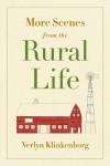 More Scenes from the Rural Life - Verlyn Klinkenborg