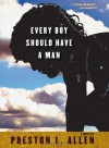 Every Boy Should Have a Man - Preston L. Allen