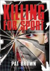 Killing for Sport: Inside the Minds of Serial Killers - Pat Brown, Timandra E. Sinclair