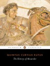 The History of Alexander - Quintus Curtius Rufus, Waldemar Heckel, John Yardley