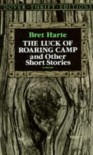 The Luck of Roaring Camp and Other Short Stories - Bret Harte, Stanley Appelbaum