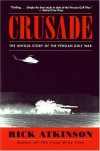 Crusade: The Untold Story of the Persian Gulf War - Rick Atkinson, Brad Wye