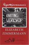 Elizabeth Zimmermann's Knitting Workshop Book - Elizabeth Zimmermann