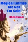 Magical Entities Are Not For Sale - Chris  Turner
