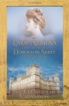 Lady Almina and the Real Downton Abbey: The Lost Legacy of Highclere Castle - Countess Of Carnarvon