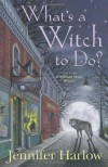 What's a Witch to Do? - Jennifer Harlow